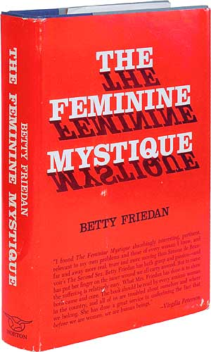 feminine mystique betty friedan essay The feminine mystique is the title of a book written by betty friedan who also founded the national organization for women (now) to help us women gain equal.