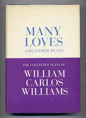Many Loves and Other Plays: The Collected Plays of William Carlos Williams