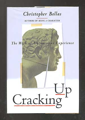 Cracking Up: The Work of Unconscious Experience. Christopher BOLLAS.