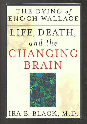 The Dying of Enoch Wallace: Life, Death, and the Changing Brain. Ira B. BLACK.