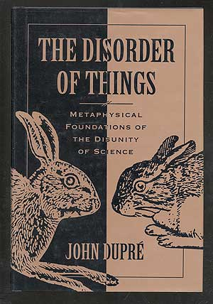The Disorder of Things: Metaphysical Foundations of the Disunity of Science. John DUPRE.