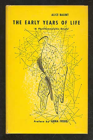The Early Years of Life: A Psychoanalytic Study. Alice BALINT, Anna Freud.