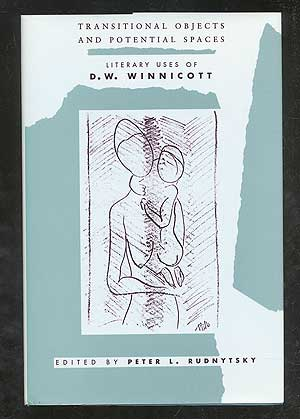 Transitional Objects and Potential Spaces: Literary Uses of D.W. Winnicott. Arnold M. COOPER, Steven Marcus.