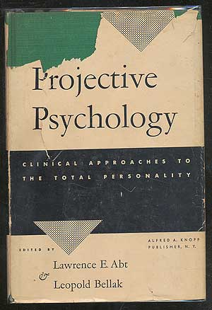 Projective Psychology: Clinical Approaches to the Total Personality. Lawrence E. ABT, Leopold Bellak.