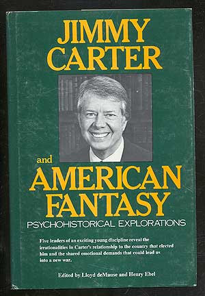 Jimmy Carter and American Fantasy: Psychohistorical Explorations. Lloyd DE MAUSE, Henry Ebel.