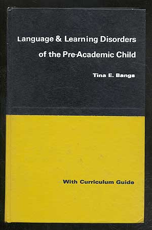 Language and Learning Disorders of the Pre-Academic Child: With Curriculum Guide. Tina E. BANGS.
