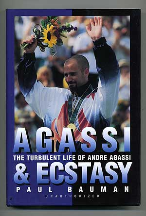 Agassi and Ecstasy: The Turbulent Life of Andre Agassi. Paul BAUMAN.