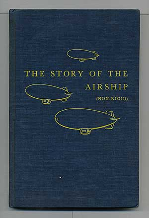 The Story of the Airship (Non-Rigid): A Study of One of America's Lesser Known Defense Weapons. Hugh ALLEN.