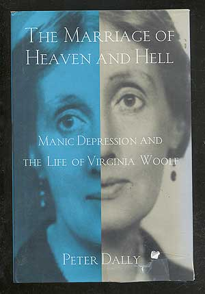 The Marriage of Heaven and Hell: Manic Depression and the Life of Virginia Woolf. Peter DALLY.