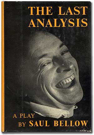 The Last Analysis. Saul BELLOW.