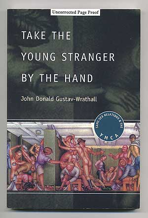 Take the Young Stranger By the Hand: Same-Sex Relations and the YMCA. John Donald GUSTAV-WRATHALL.