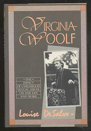 Virginia Woolf: The Impact of Childhood Sexual Abuse on Her Life and Work. Louise DESALVO.