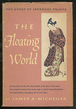 The Floating World. James A. MICHENER.
