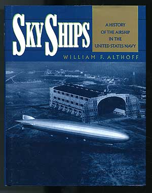 Sky Ships: A History of the Airship in the United States Navy. William F. ALTHOFF.