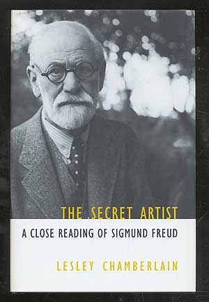 The Secret Artist: A Close Reading of Sigmund Freud. Lesley CHAMBERLAIN.