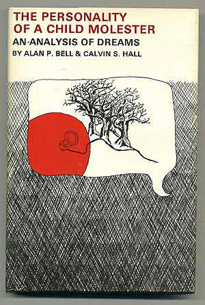 The Personality of a Child Molester: An Analysis of Dreams. Alan P. BELL, Calvin S. Hall.