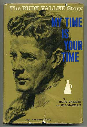 My Time is Your Time: The Story of Rudy Vallee. Rudy VALLEE, Gil McKean.
