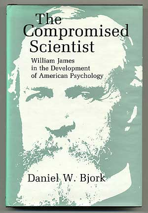 The Compromised Scientist: William James in the Development of American Psychology. Daniel W. BJORK.