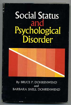 Social Status and Psychological Disorder: A Causal Inquiry. Bruce P. DOHRENWEND, Barbara Snell Dohrenwend.