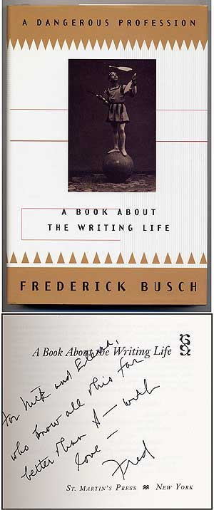 A Dangerous Profession: A Book about the Writing Life. Frederick BUSCH.