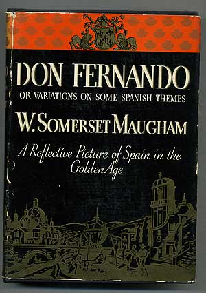 Don Fernando, or Some Variations on Some Spanish Themes. W. Somerset MAUGHAM.