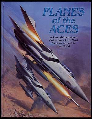 Planes of the Aces: A Three-Dimensional Collection of the Most Famous Aircraft in the World