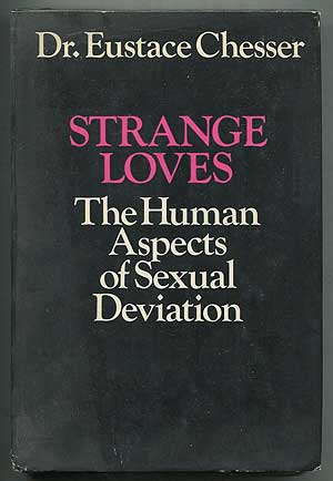 Strange Loves, The Human Aspects of Sexual Deviation. Eustace CHESSER.