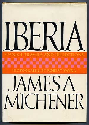Iberia: Spanish Travels And Reflections. James A. MICHENER.