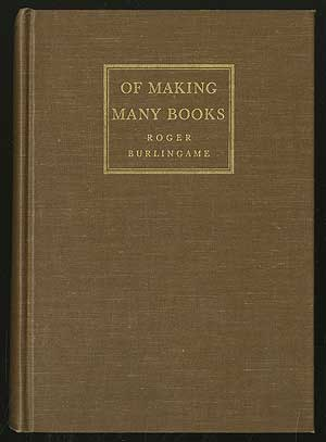 Of Making Many Books: A Hundred Years of Reading, Writing and Publishing. Roger BURLINGAME.