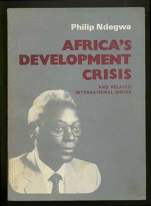 Africa's Development Crisis And Related International Issues. Philip NDEGWA.