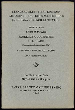 [Auction Catalog]: Standard Sets - First Editions - Autograph Letters & Manuscripts - Americana - French Literature; Property of ... Florence Guggenheim [and] H.L. Slade ) Grandson of the Late Robert Hoe) ... May 14 and 15 [1945]