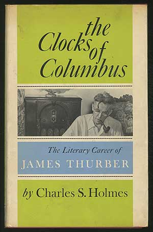 The Clocks of Columbus: The Literary Career of James Thurber. Charles S. HOLMES, on James Thurber.