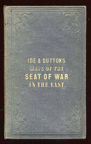 Ide & Dutton's Maps of the Seat of War in The East