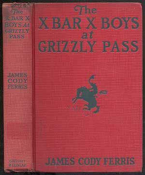 The X Bar X Boys At Grizzly Pass. James Cody FERRIS.
