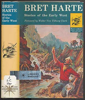 Stories of the Early West: The Luck of the Roaring Camp and 16 other exciting tales of mining and frontier days. Bret HARTE.