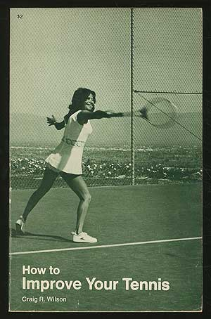How to Improve Your Tennis. Craig R. WILSON.