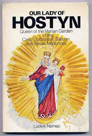 Our Lady of Hostyn: Queen of the Marian Garden of the Czech, Moravian, Silesian and Slovak Madonnas. Ludvik NEMEC.