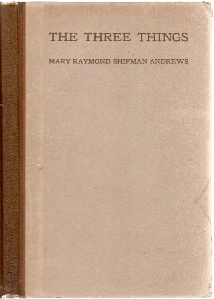 The Three Things:The Forge in Which the Soul of a Man was Tested. Mary Raymond Shipman ANDREWS.