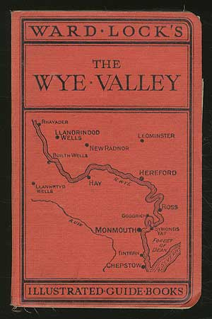 Guide to the Wye Valley, Including Llandrindod Wells and The Spas of Central Wales