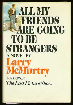 All My Friends Are Going to Be Strangers. Larry McMURTRY.