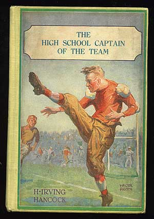 The High School Captain of the Team, or Dick & Co. Leading the. H. Irving HANCOCK.