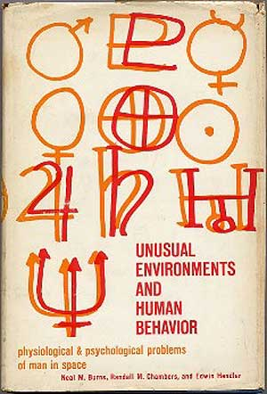 Unusual Environments and Human Behavior, Physiological and Psychological Problems of Man in Space. Neal M. BURNS.