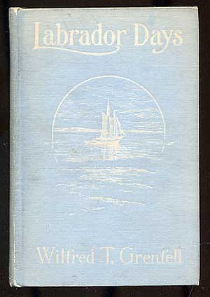 Labrador Days, Tales of the Sea Toilers. Wilfred Thomason GRENFELL.