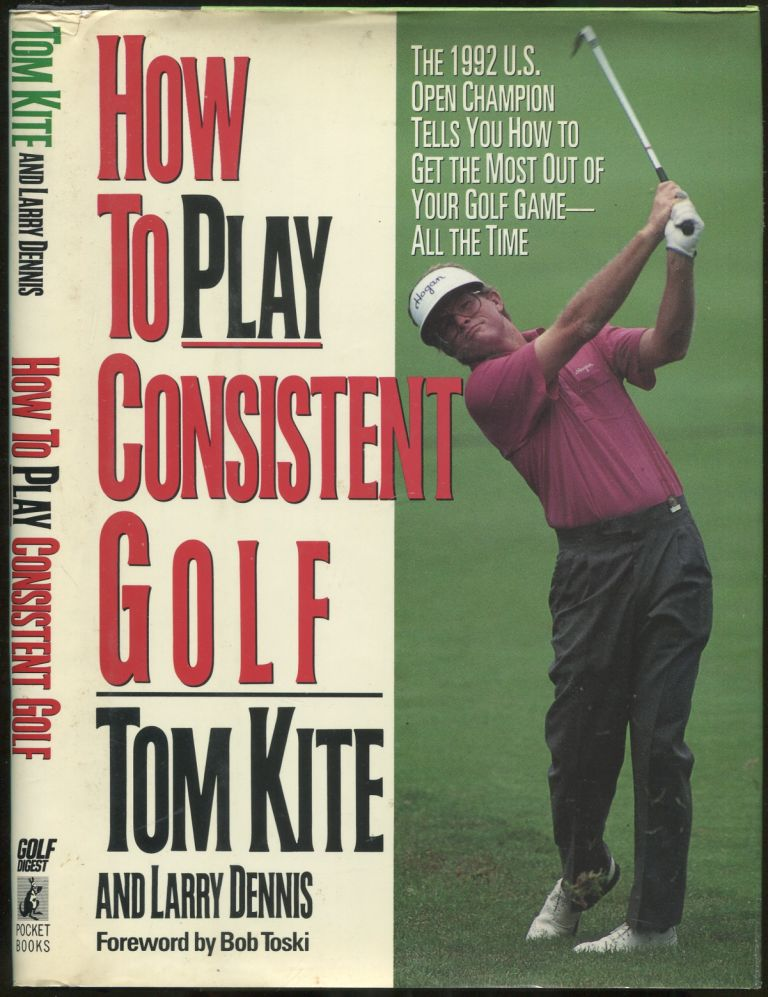 How to Play Consistent Golf. Tom KITE, Larry Dennis.