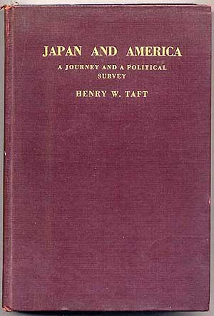 Japan and America, a Journey and a Political Survey. Henry W. TAFT.