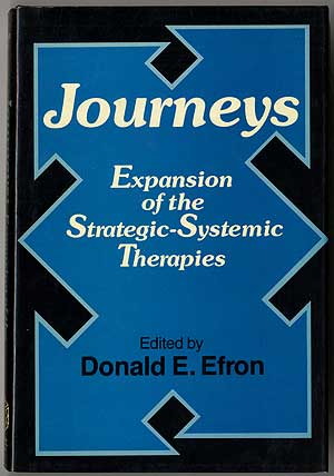 Journeys: Expansion of the Strategic-Systemic Therapies. Donald E. EFRON.