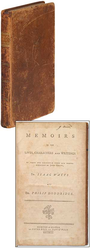 Memoirs of the Lives, Characters and Writings of those two Eminently Pious and Useful Ministers of Jesus Christ, Dr. Isaac Watts and Dr. Philip Doddridge. Jeremy Belknap.