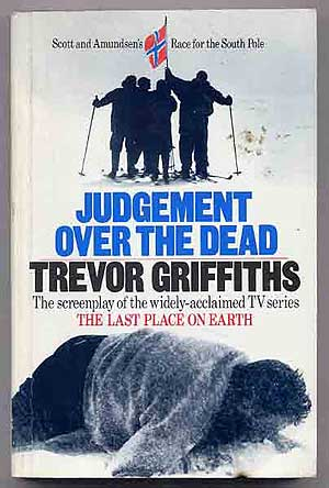 Judgement Over the Dead: The Screenplay of The Last Place on Earth. Trevor GRIFFITHS.