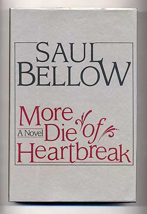 More Die of Heartbreak. Saul BELLOW.