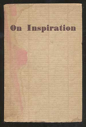 On Inspiration: Being Opinions Expressed By Eminent Composers of To-Day on a Subject of General Interest